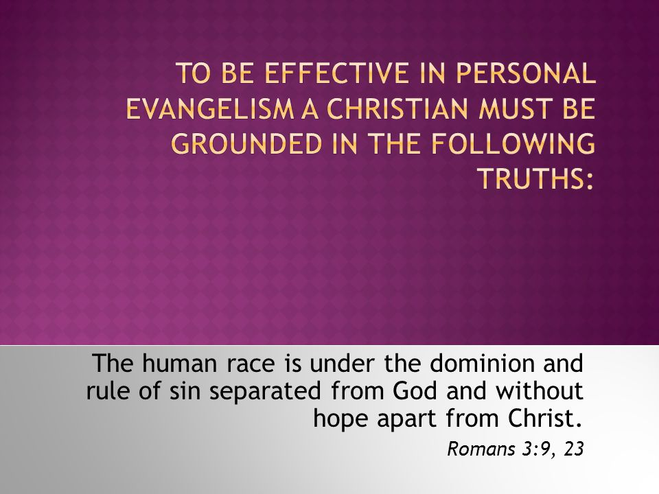The human race is under the dominion and rule of sin separated from God and without hope apart from Christ.