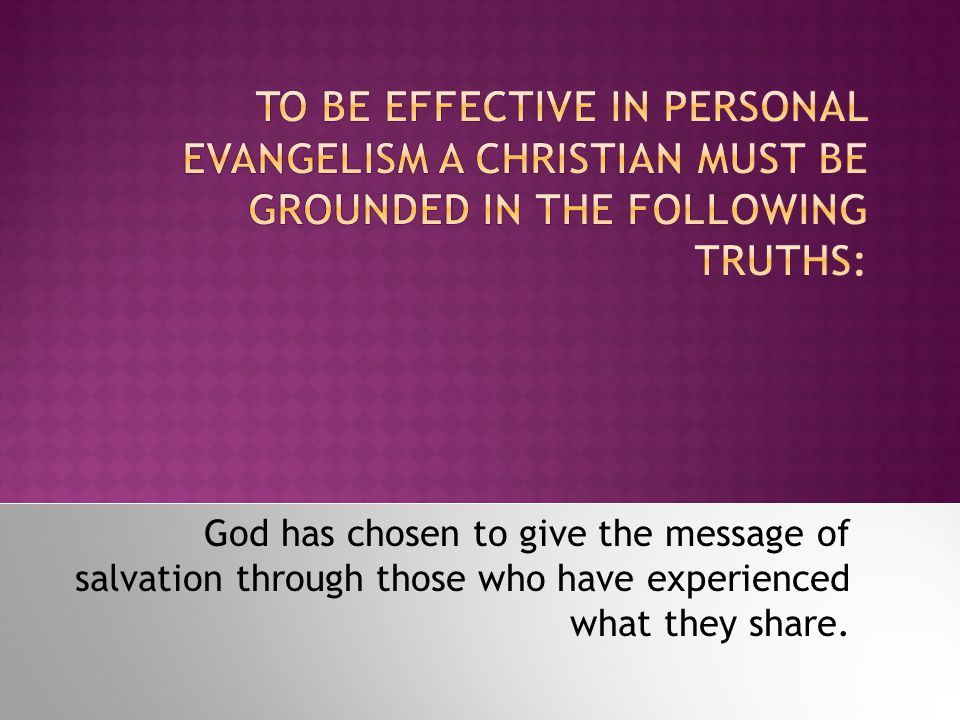 God has chosen to give the message of salvation through those who have experienced what they share.