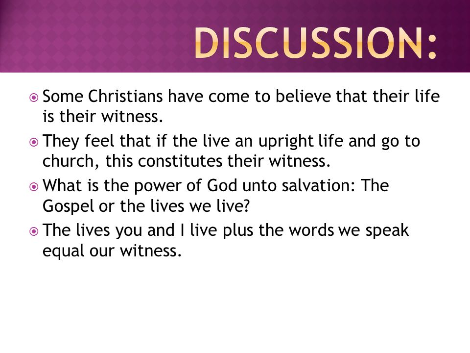  Some Christians have come to believe that their life is their witness.