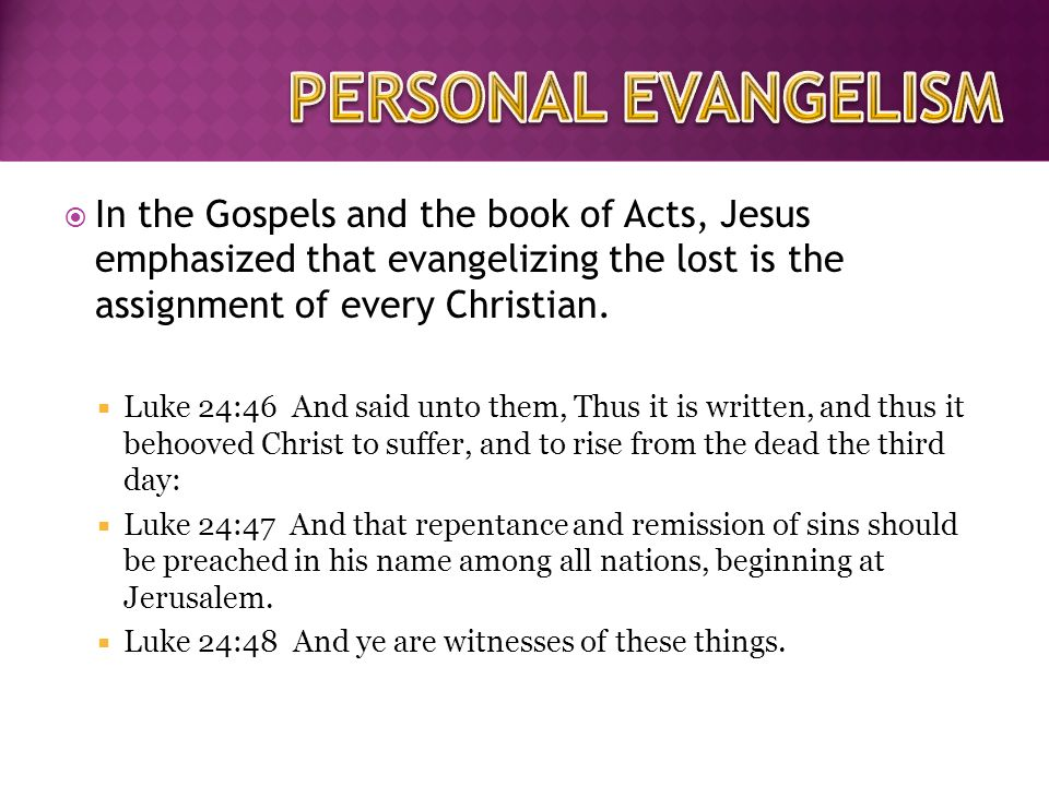  In the Gospels and the book of Acts, Jesus emphasized that evangelizing the lost is the assignment of every Christian.
