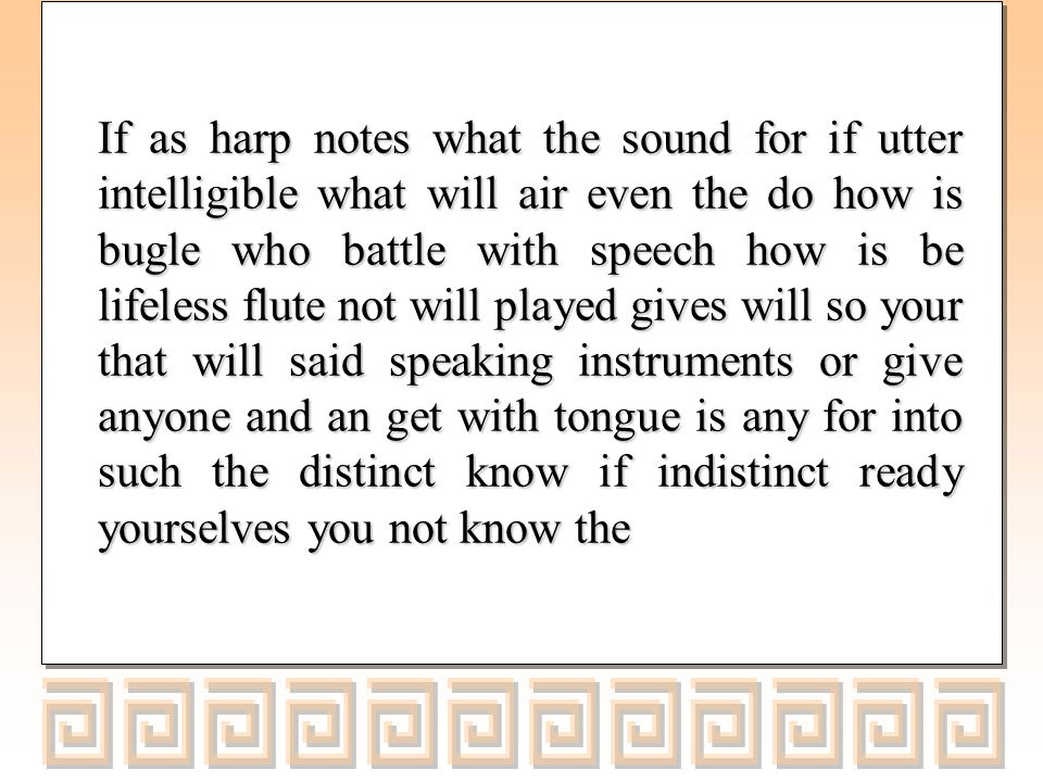 1 Corinthians 14:7-9, 7 If even lifeless instruments, such as the flute or the harp, do not give distinct notes, how will anyone know what is played.