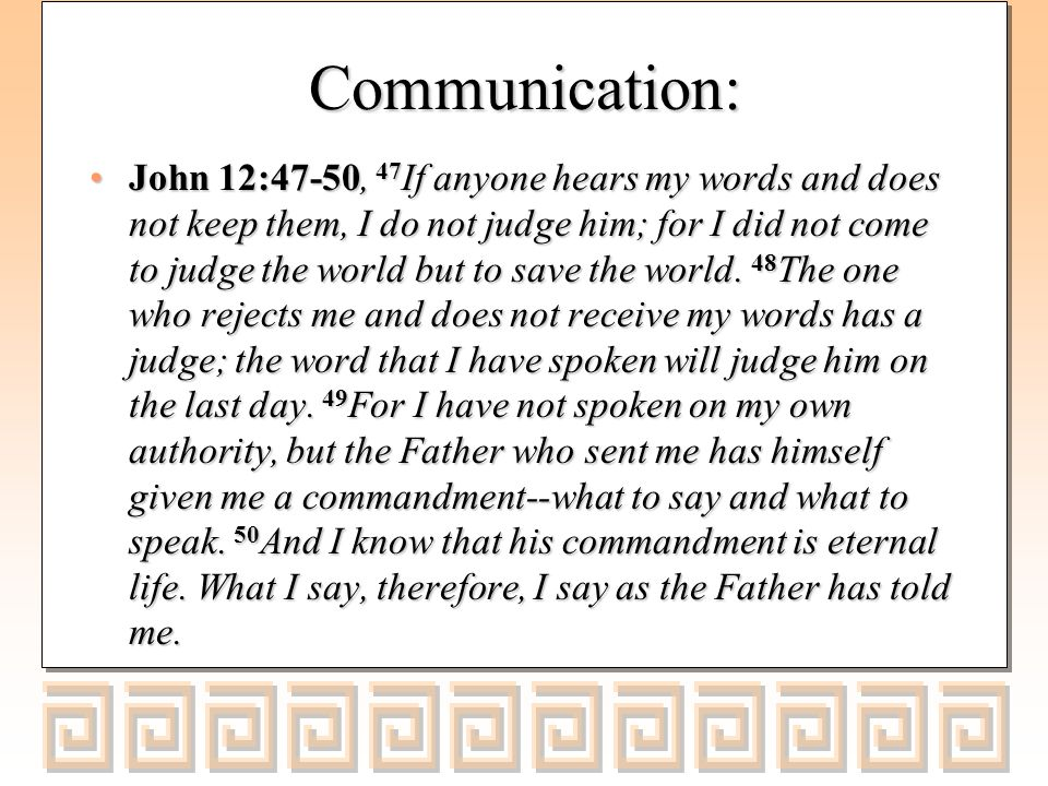 Communication: John 14:24, Whoever does not love me does not keep my words.