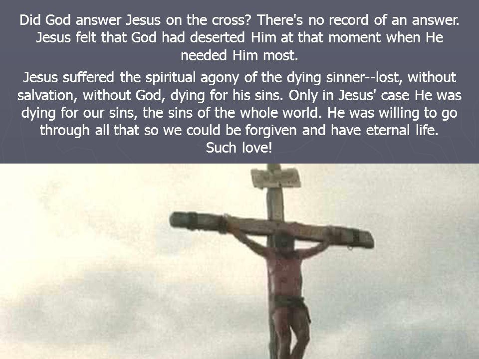 Jesus also died feeling like the lost sinner.