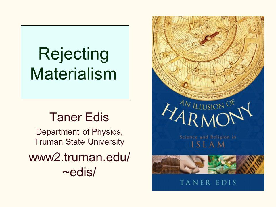 Rejecting Materialism Taner Edis Department of Physics, Truman State University www2.truman.edu/ ~edis/