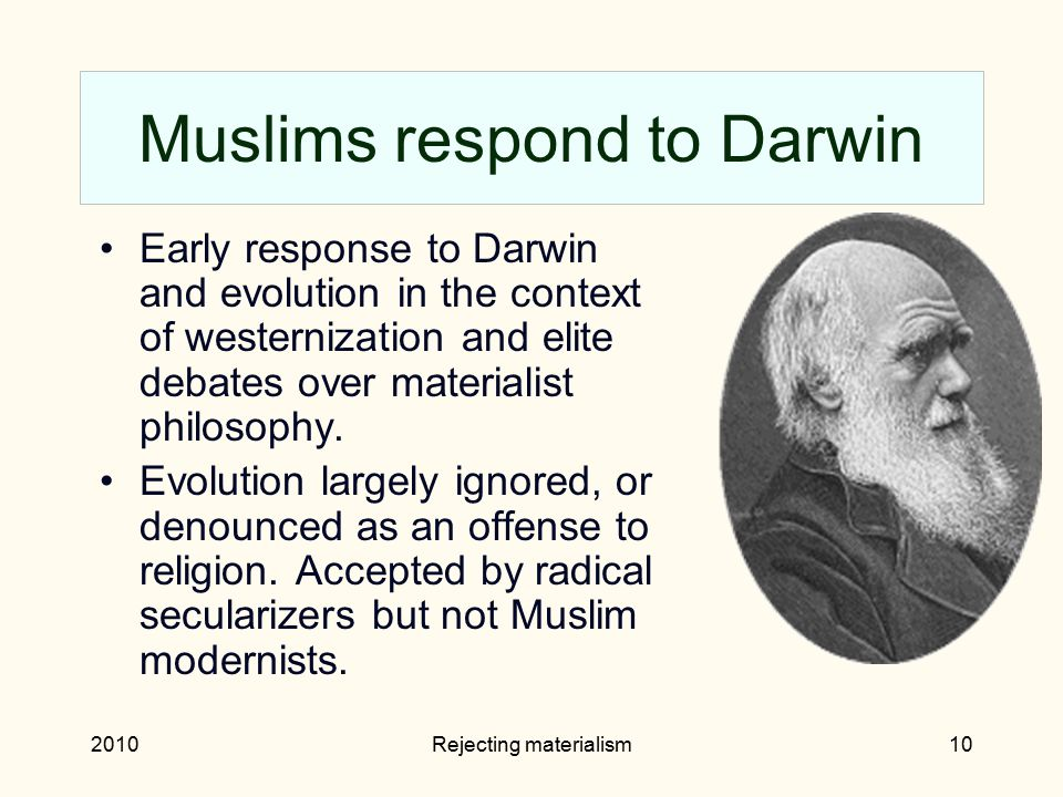 2010Rejecting materialism10 Muslims respond to Darwin Early response to Darwin and evolution in the context of westernization and elite debates over m