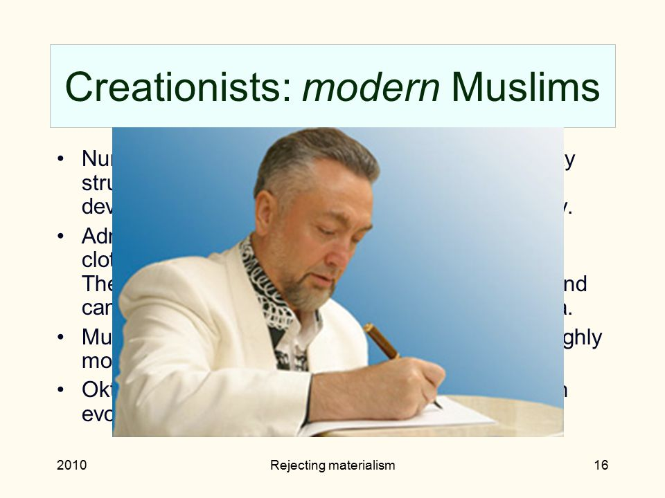 2010Rejecting materialism16 Creationists: modern Muslims Nur movement famous for non-traditional authority structure, modern orientation, pro-capitali