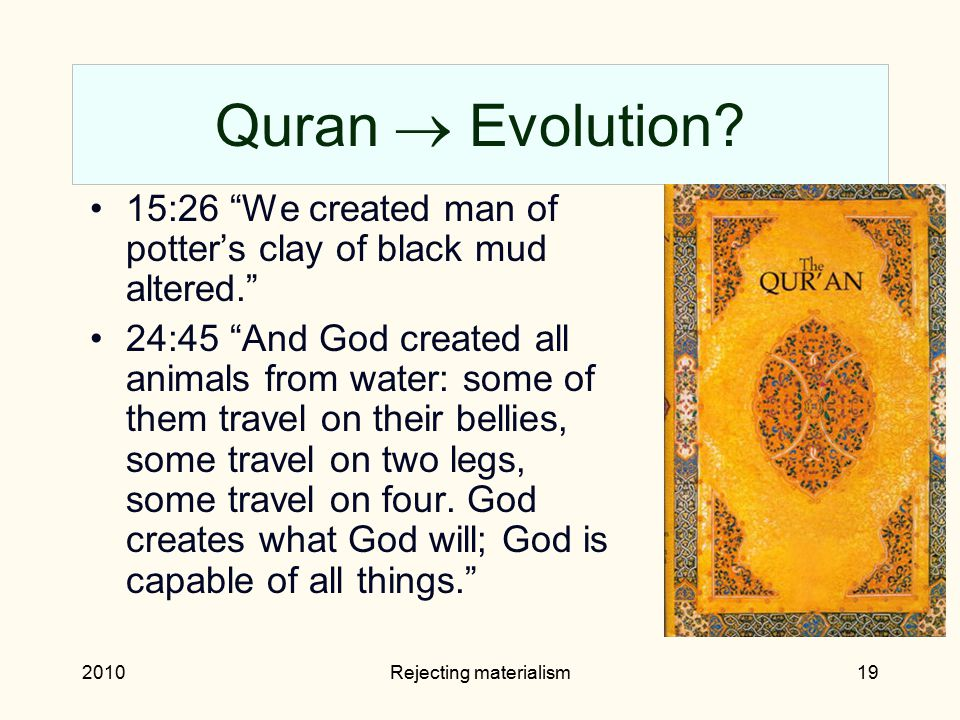 "2010Rejecting materialism19 Quran  Evolution? 15:26 ""We created man of potter's clay of black mud altered."" 24:45 ""And God created all animals from w"