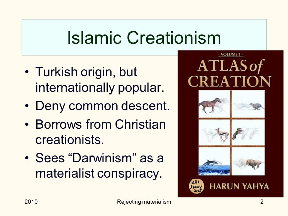2010Rejecting materialism2 Islamic Creationism Turkish origin, but internationally popular.
