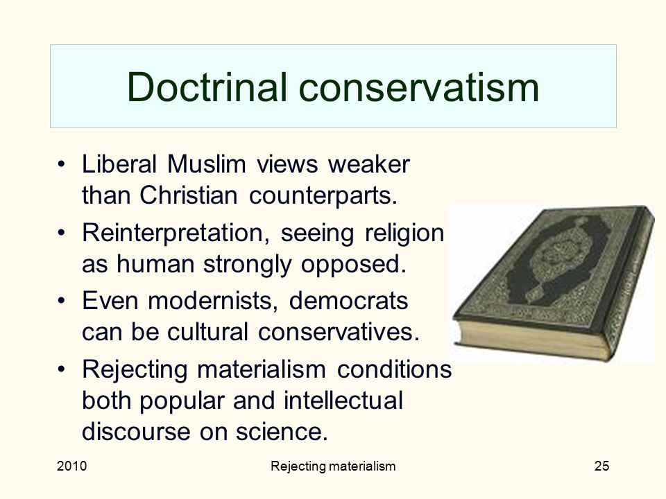 2010Rejecting materialism25 Doctrinal conservatism Liberal Muslim views weaker than Christian counterparts.