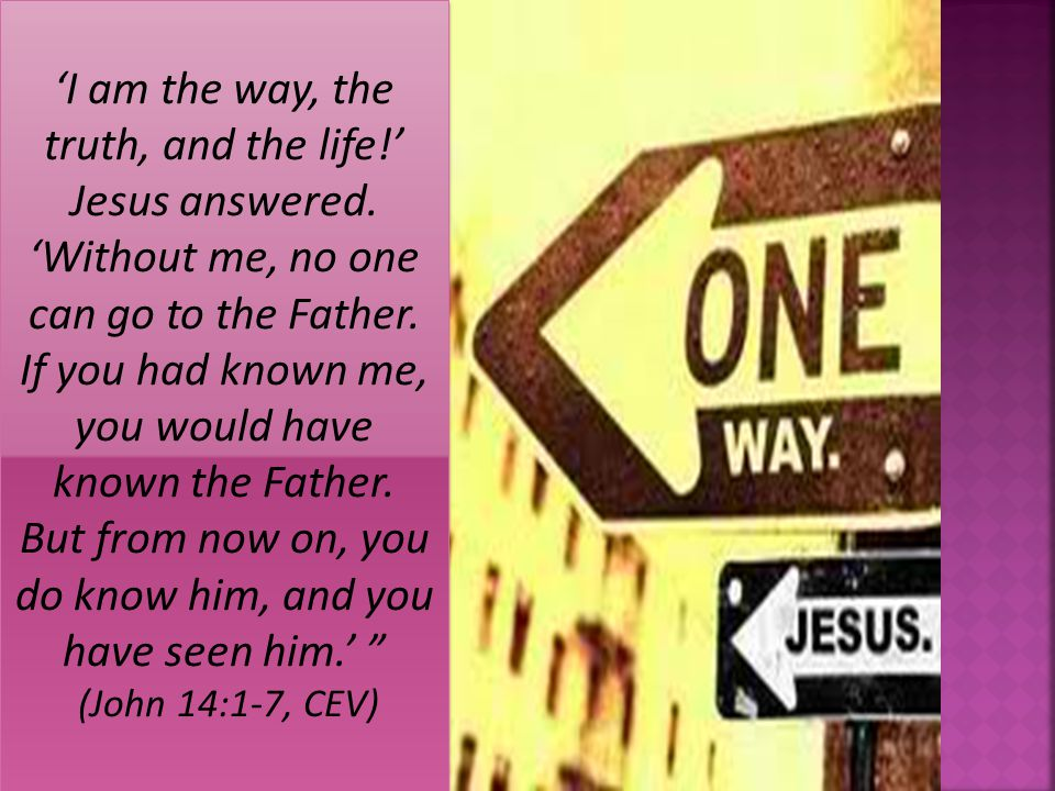 'I am the way, the truth, and the life!' Jesus answered.