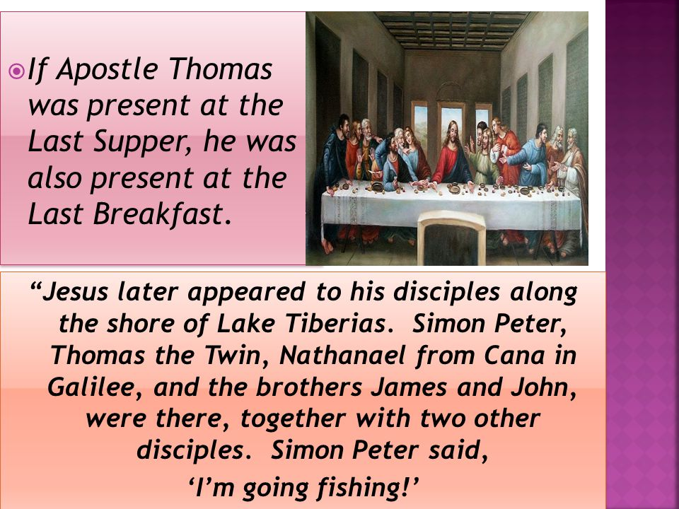  If Apostle Thomas was present at the Last Supper, he was also present at the Last Breakfast.