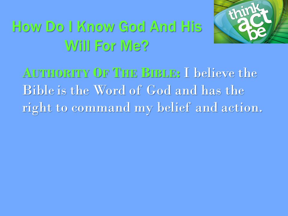 A UTHORITY O F T HE B IBLE : I believe the Bible is the Word of God and has the right to command my belief and action. How Do I Know God And His Will