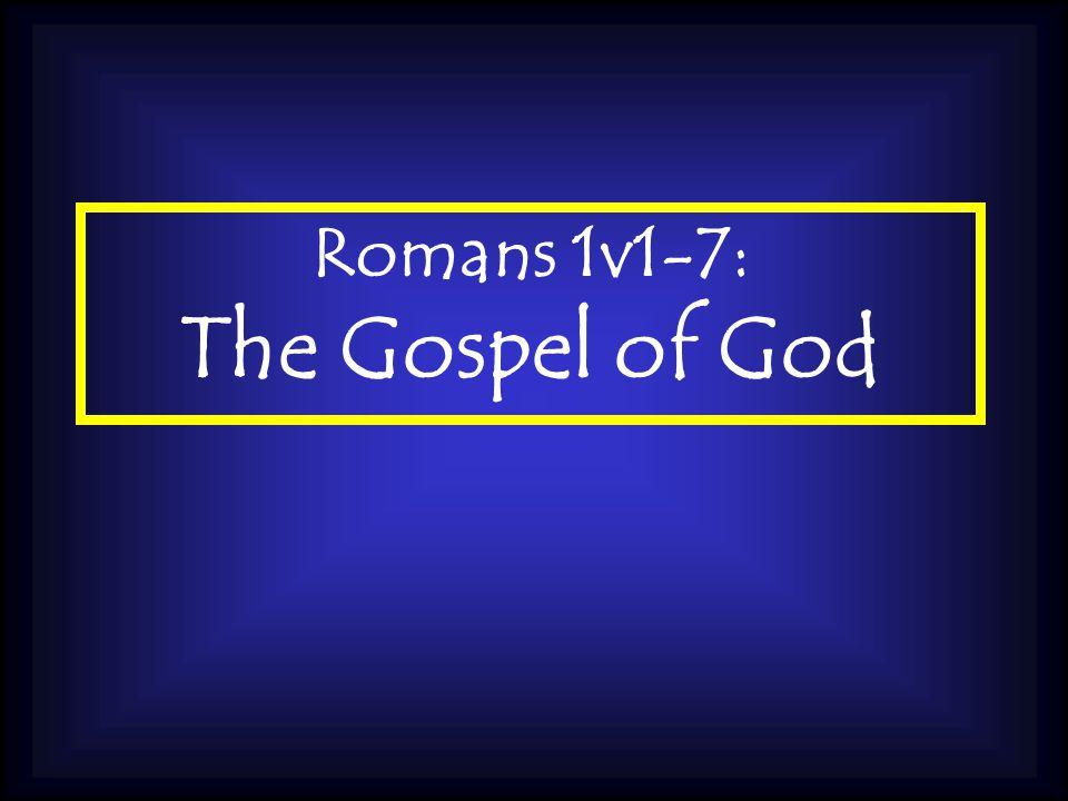 Romans 1v1-7: The Gospel of God