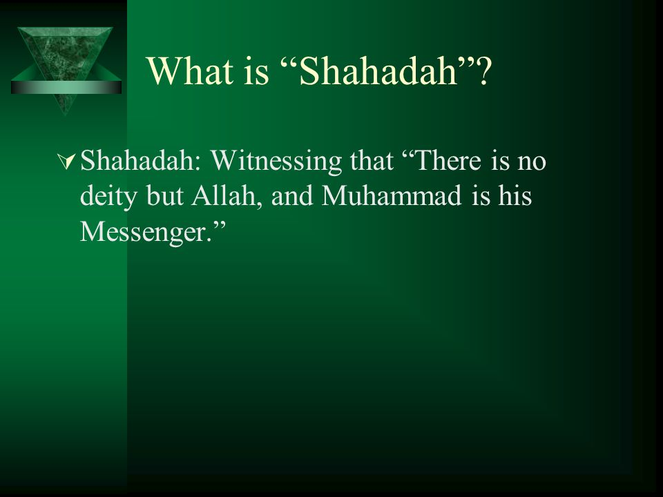 "What is ""Shahadah""?  Shahadah: Witnessing that ""There is no deity but Allah, and Muhammad is his Messenger."""
