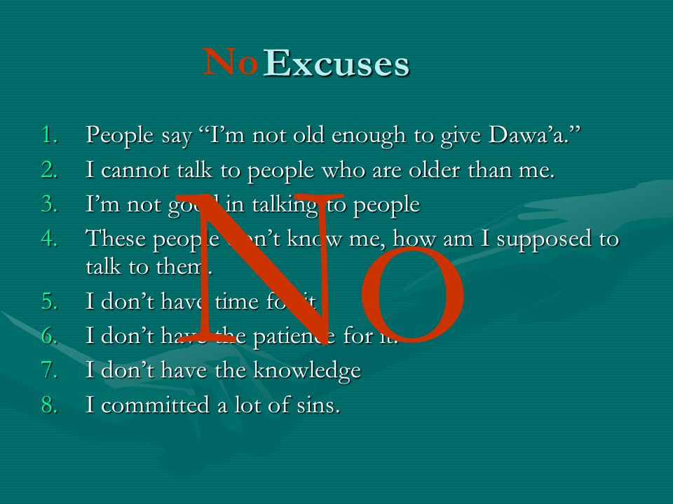 Excuses 1.People say I'm not old enough to give Dawa'a. 2.I cannot talk to people who are older than me.