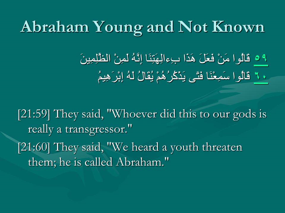 Abraham Young and Not Known ٥٩ ٥٩ قَالُوا مَنْ فَعَلَ هَذَا بِءالِهَتِنَا إِنَّهُ لَمِنْ الظَّلِمِينَ ٥٩ ٦٠ ٦٠ قَالُوا سَمِعْنَا فَتًى يَذْكُرُهُمْ يُ