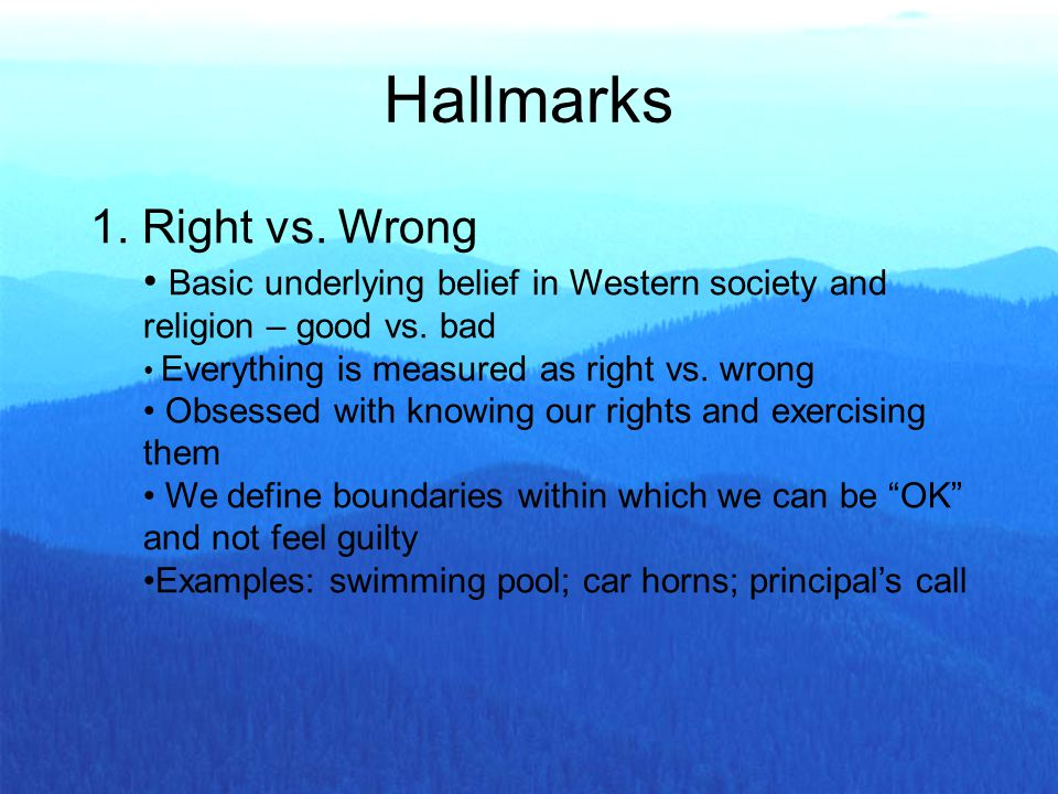 1. Right vs. Wrong Basic underlying belief in Western society and religion – good vs.