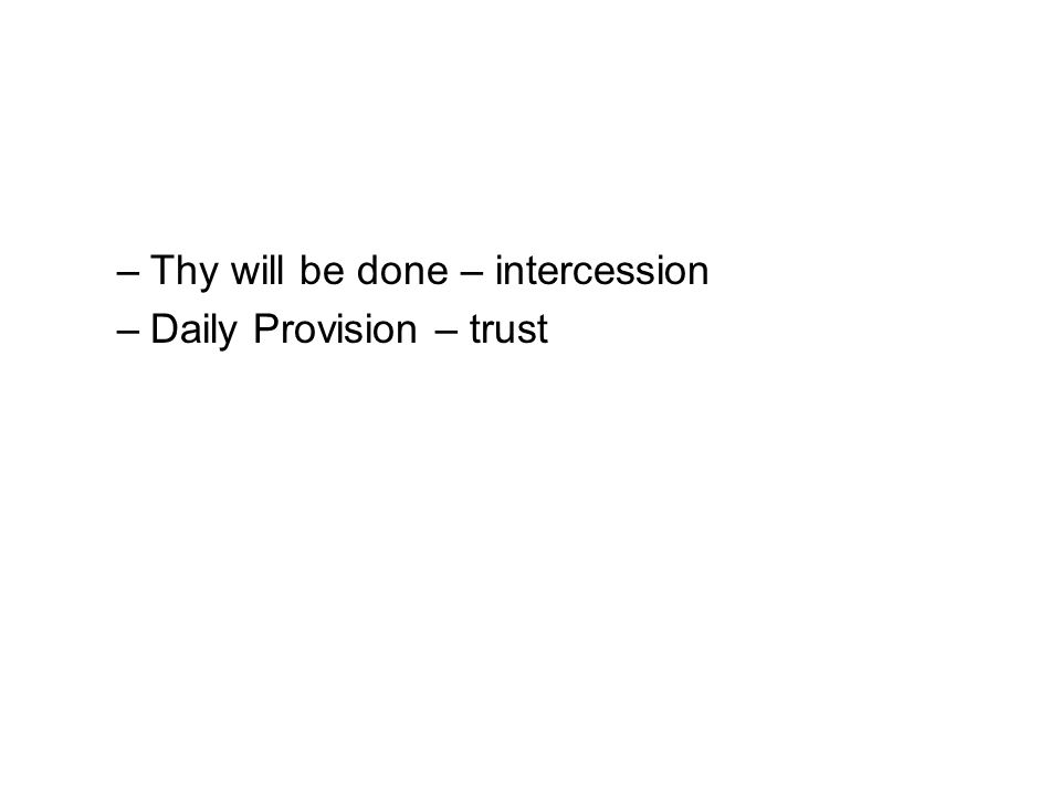 –Thy will be done – intercession –Daily Provision – trust
