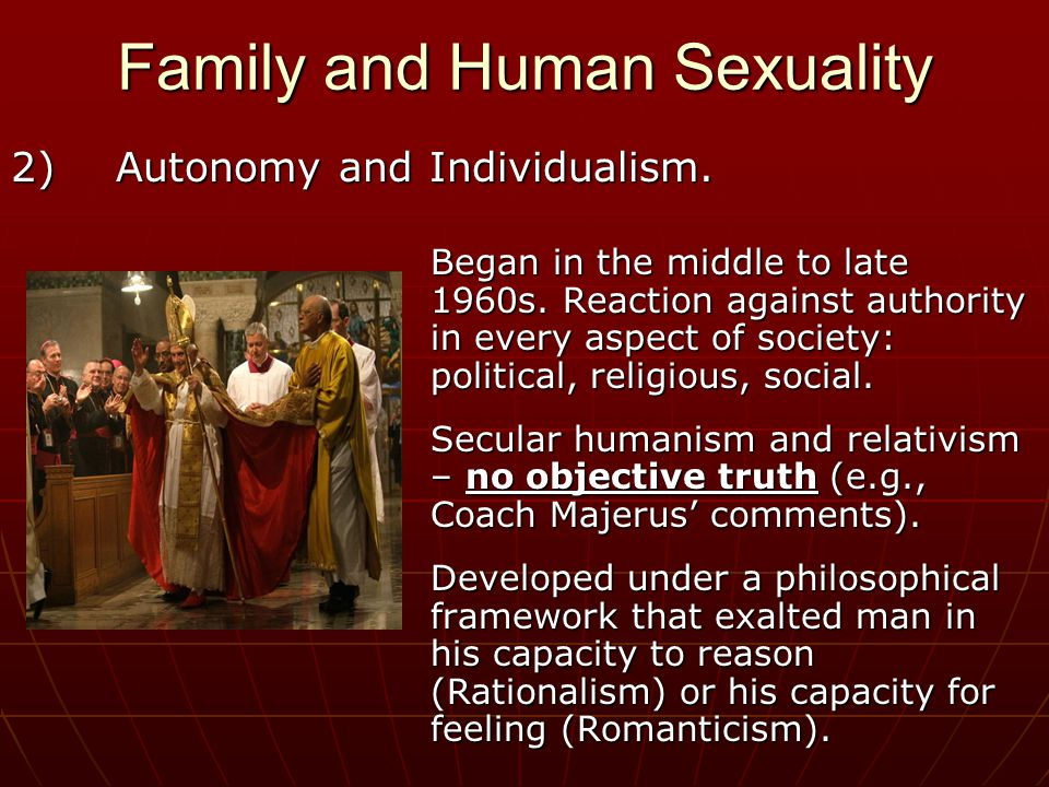 Family and Human Sexuality 2)Autonomy and Individualism.