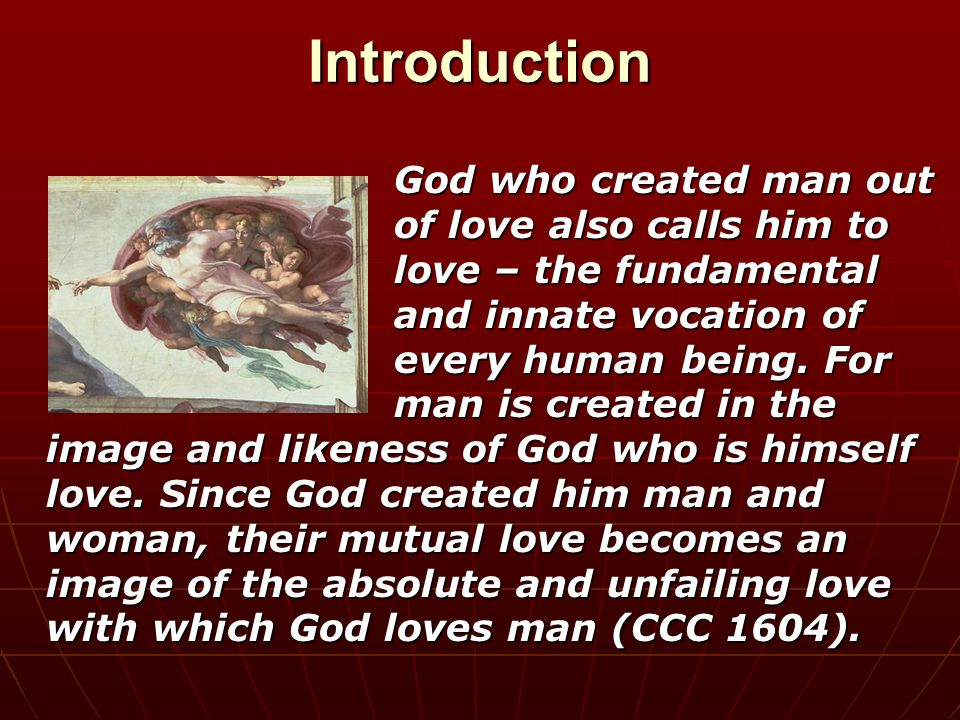 Introduction Holy Scripture affirms that man and woman were created for one another…Therefore a man leaves his father and his mother and cleaves to his wife, and they become one flesh.
