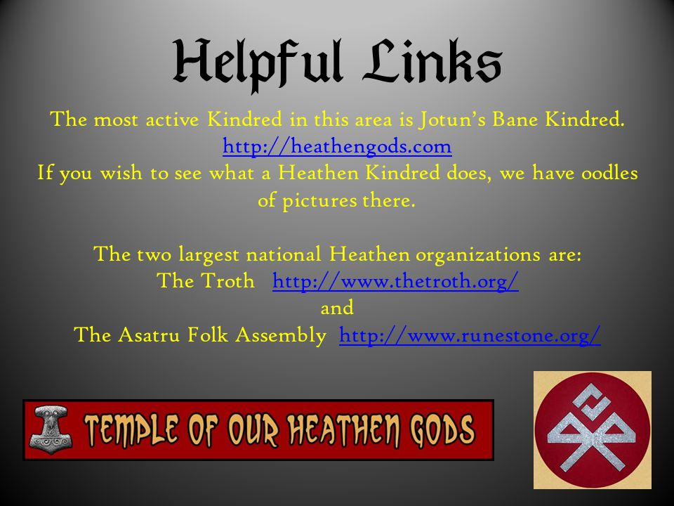  The most active Kindred in this area is Jotun's Bane Kindred. http://heathengods.com If you wish to see what a Heathen Kindred does, we hav