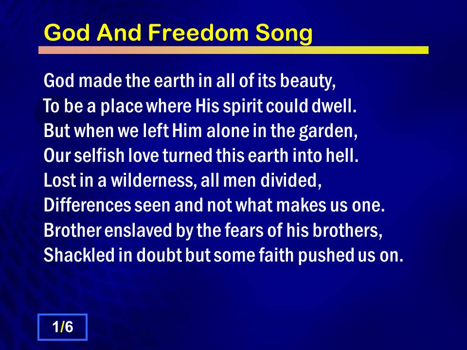 God And Freedom Song God made the earth in all of its beauty, To be a place where His spirit could dwell.