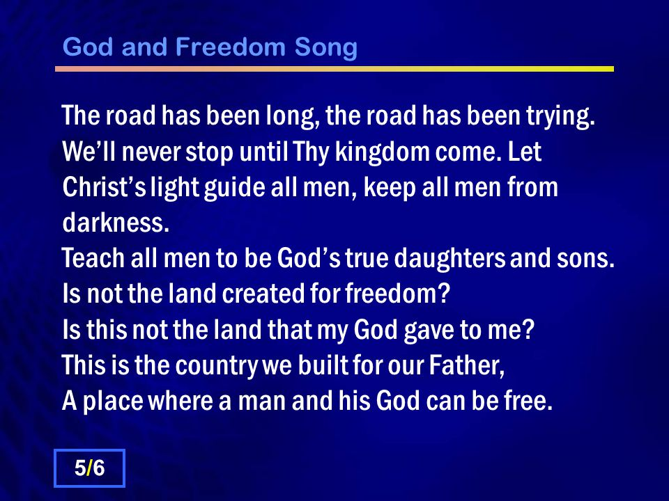 God and Freedom Song The road has been long, the road has been trying.