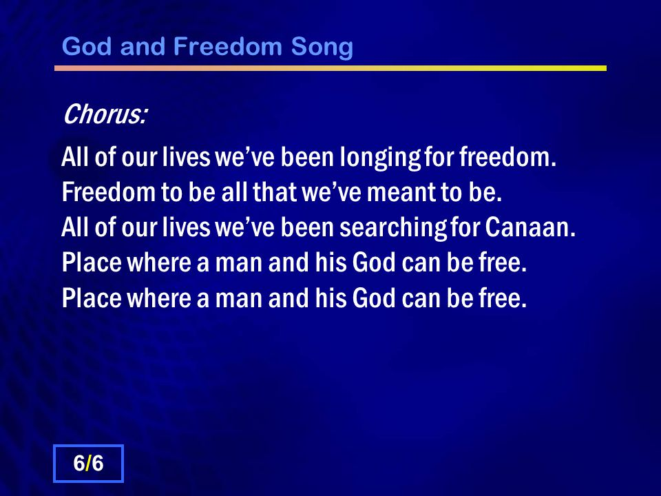 God and Freedom Song Chorus: All of our lives we've been longing for freedom.