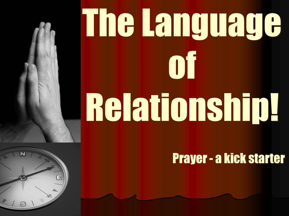 The Language of Relationship! Prayer - a kick starter