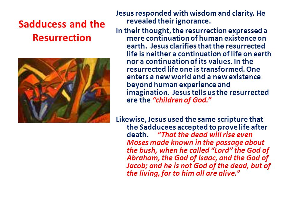 Sadducess and the Resurrection Jesus responded with wisdom and clarity.