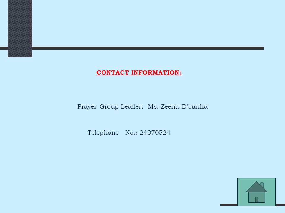 CONTACT INFORMATION: Prayer Group Leader: Ms. Zeena D'cunha Telephone No.: 24070524