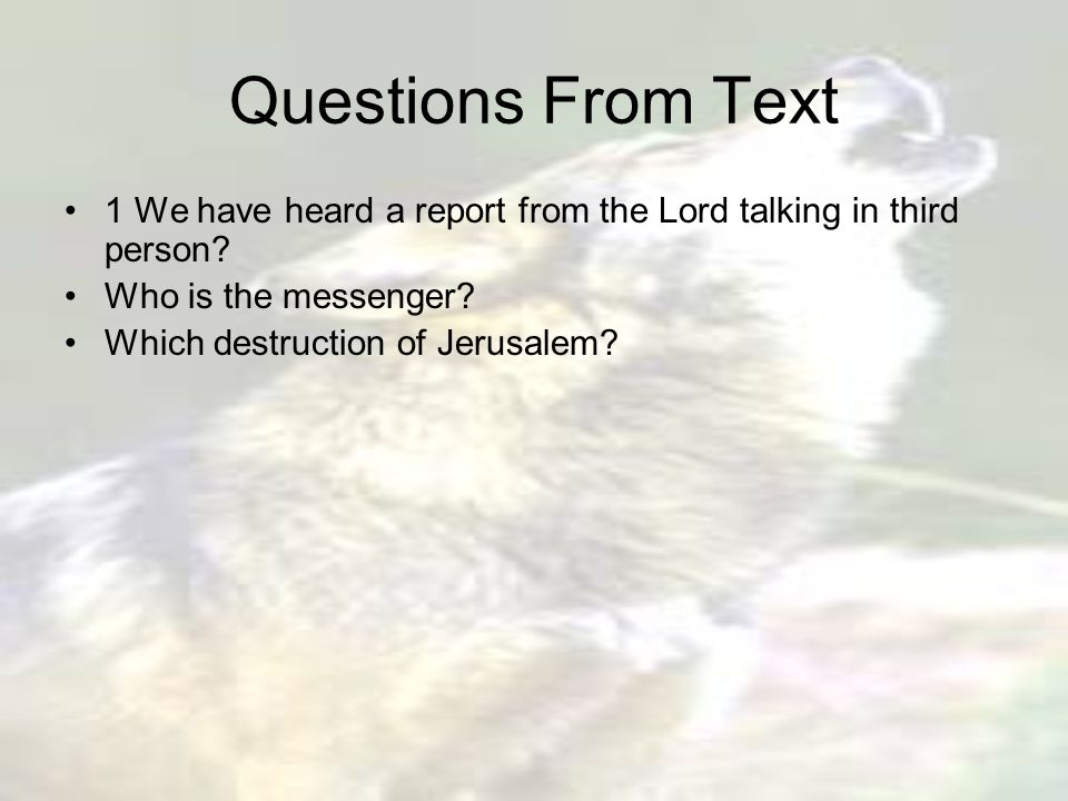 Questions From Text 1 We have heard a report from the Lord talking in third person.