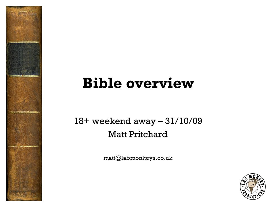 Bible overview 18+ weekend away – 31/10/09 Matt Pritchard matt@labmonkeys.co.uk