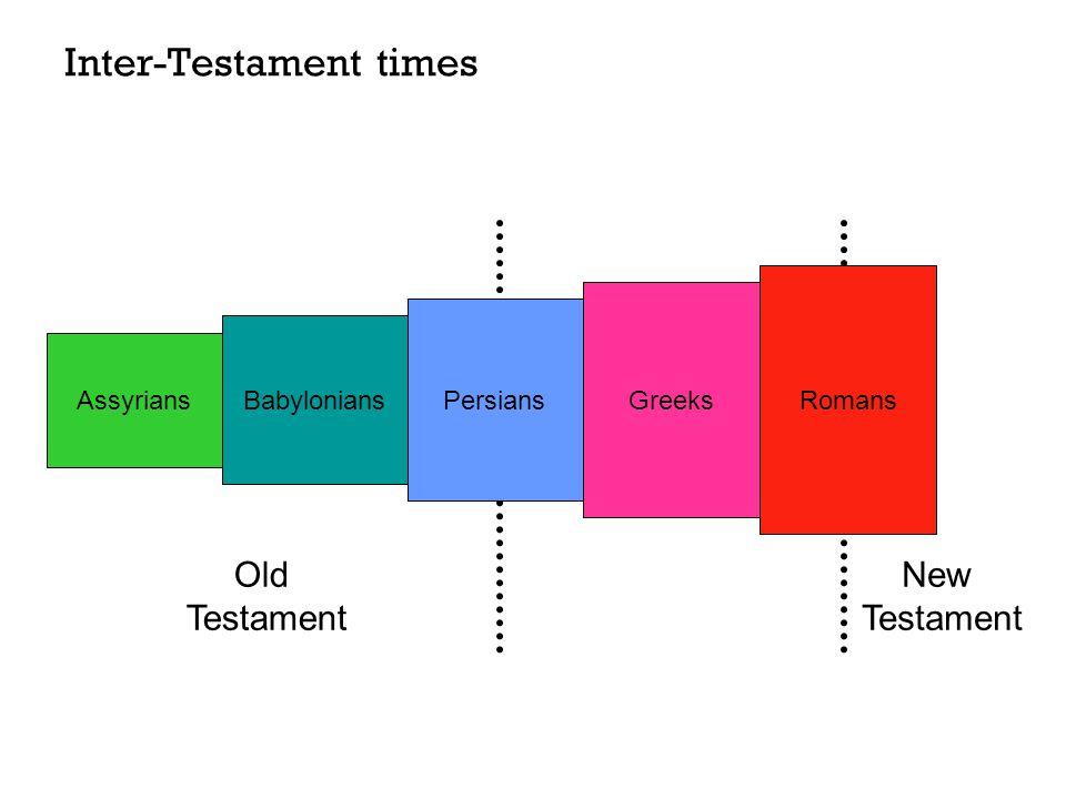 Inter-Testament times Persians Assyrians Babylonians Greeks Romans Old Testament New Testament
