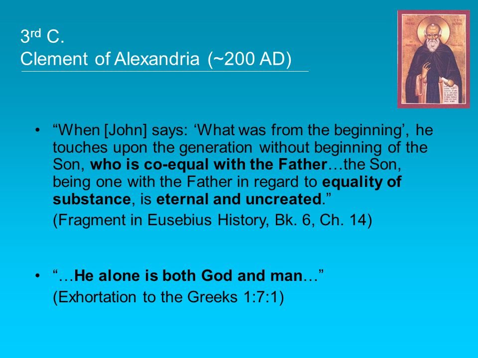 "3 rd C. Clement of Alexandria (~200 AD) ""When [John] says: 'What was from the beginning', he touches upon the generation without beginning of the Son,"