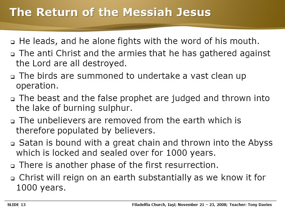 Page  13 The Return of the Messiah Jesus  He leads, and he alone fights with the word of his mouth.  The anti Christ and the armies that he has gat