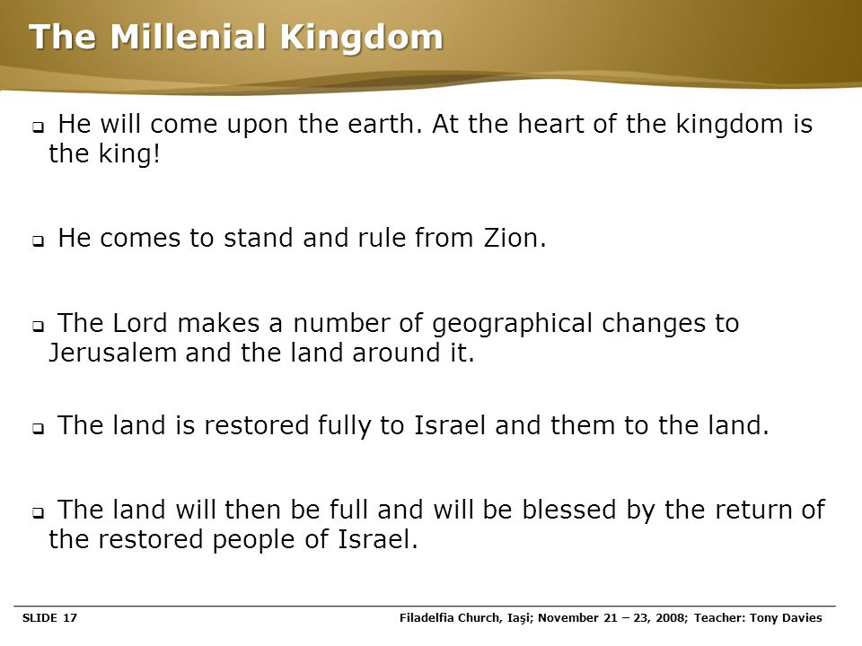 Page  17 The Millenial Kingdom  He will come upon the earth. At the heart of the kingdom is the king!  He comes to stand and rule from Zion.  The