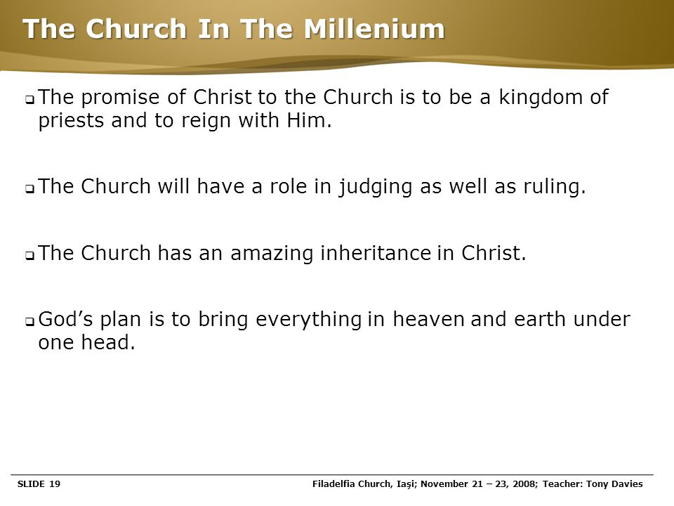 Page  19 The Church In The Millenium  The promise of Christ to the Church is to be a kingdom of priests and to reign with Him.  The Church will hav