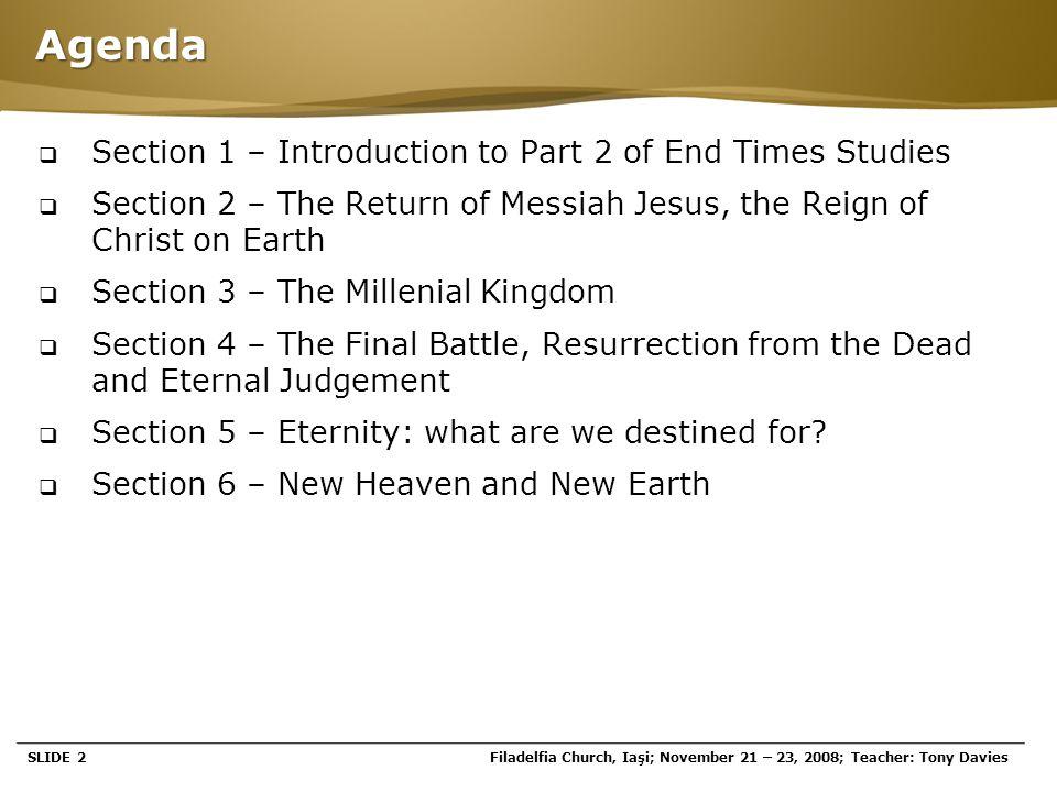Page  3 SECTION 1 Introduction To Part 2 Of End Time Studies SLIDE 3Filadelfia Church, Iaşi; November 21 – 23, 2008; Teacher: Tony Davies