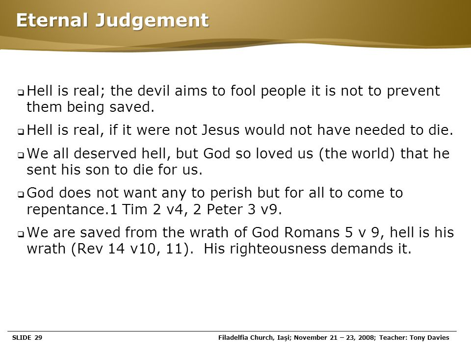 Page  29 Eternal Judgement  Hell is real; the devil aims to fool people it is not to prevent them being saved.  Hell is real, if it were not Jesus