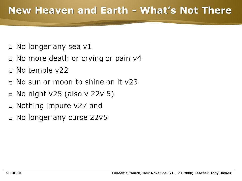 Page  31 New Heaven and Earth - What's Not There  No longer any sea v1  No more death or crying or pain v4  No temple v22  No sun or moon to shin