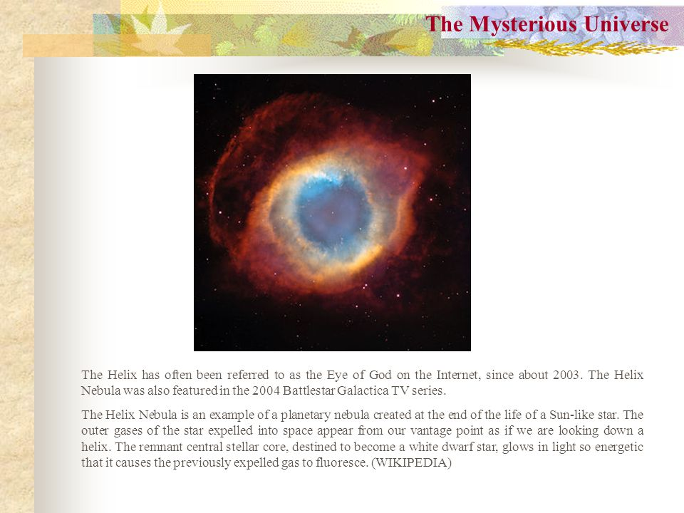 The Mysterious Universe The Helix has often been referred to as the Eye of God on the Internet, since about 2003.