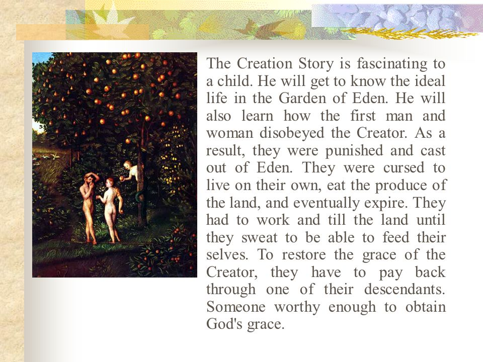 The Creation Story is fascinating to a child.