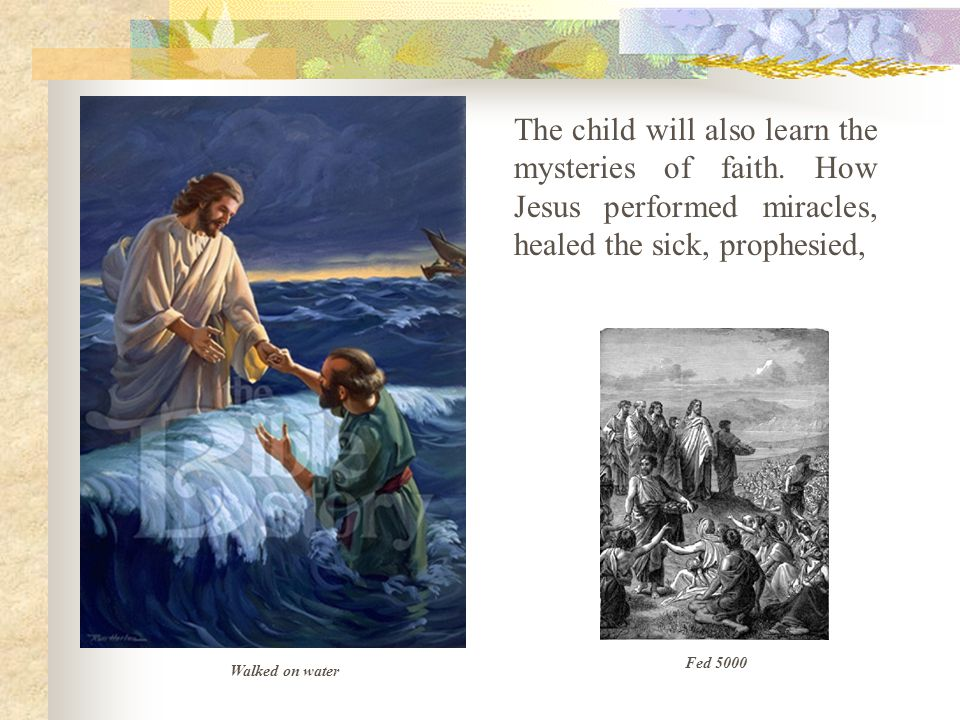 The child will also learn the mysteries of faith.