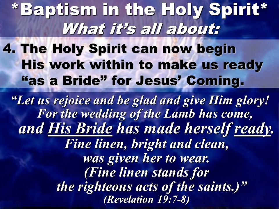 """24 4. The Holy Spirit can now begin His work within to make us ready """"as a Bride"""" for Jesus' Coming. *Baptism in the Holy Spirit* What it's all about:"""