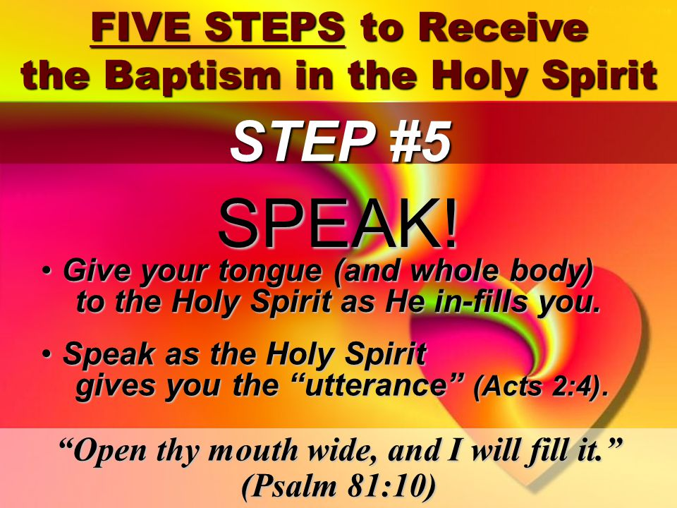 45 STEP #5 Give your tongue (and whole body) to the Holy Spirit as He in-fills you.