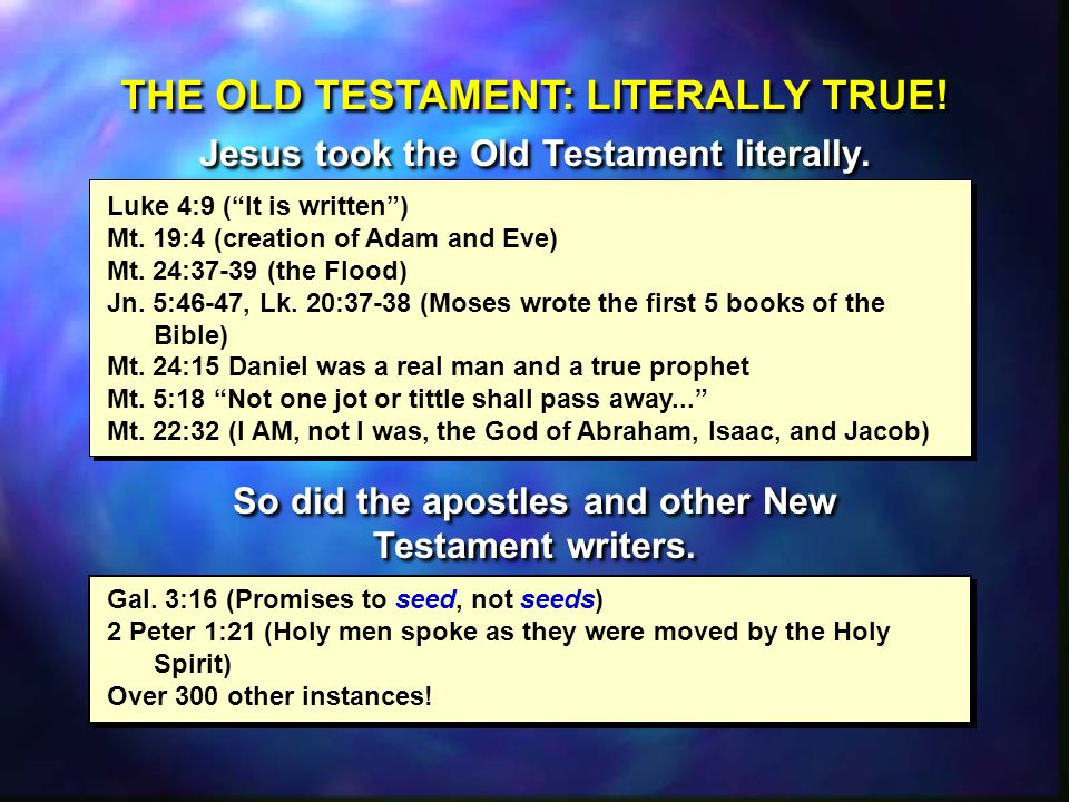 THE OLD TESTAMENT: LITERALLY TRUE. Jesus took the Old Testament literally.
