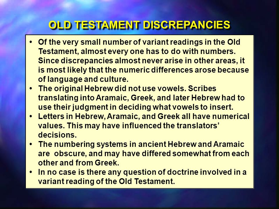 OLD TESTAMENT DISCREPANCIES Of the very small number of variant readings in the Old Testament, almost every one has to do with numbers.