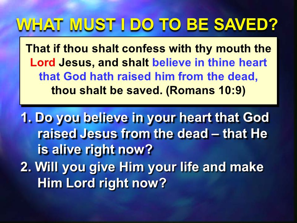 That if thou shalt confess with thy mouth the Lord Jesus, and shalt believe in thine heart that God hath raised him from the dead, thou shalt be saved.
