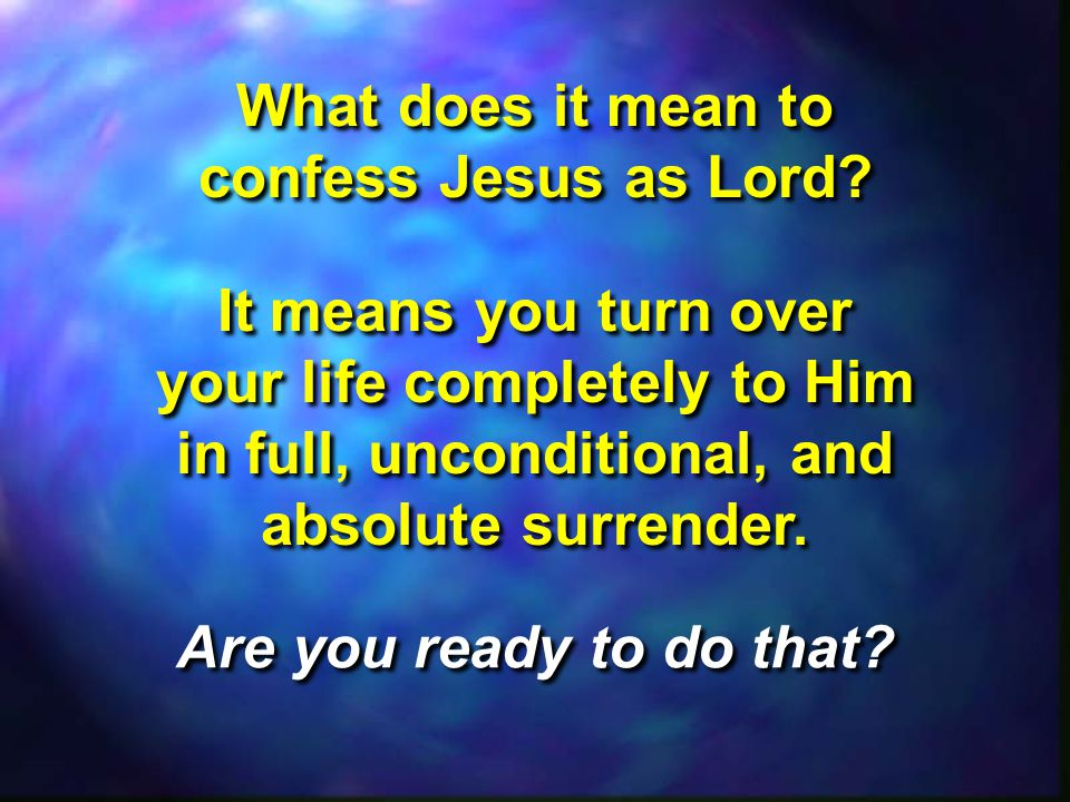 What does it mean to confess Jesus as Lord.